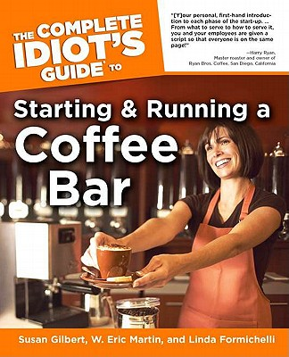 the Complete Idiot's Guide to Starting And Running a Coffee Bar By Formichelli, Linda/ Martin, W. Eric/ Gilbert, Susan