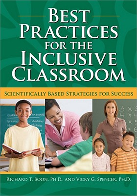 Best Practices for the Inclusive Classroom By Boon, Richard T., Ph.D. (EDT)/ Spencer, Vicky G., Ph.D. (EDT)
